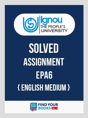 EPA-6 IGNOU Solved Assignment 2018-19 in English Medium