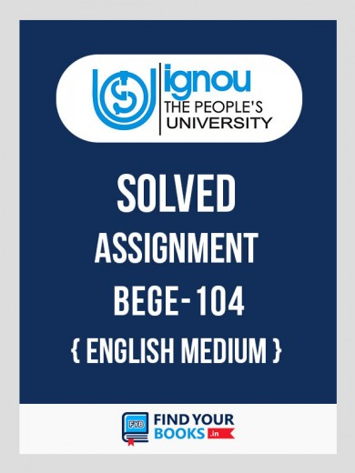 BEGE-104 IGNOU Solved Assignment 2018-19