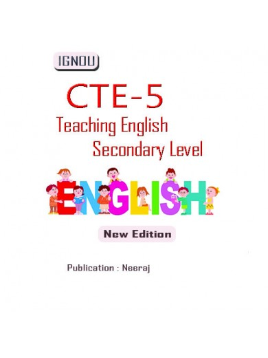 CTE-5 Teaching English (Secondary Level): IGNOU Guide Book For CTE5
