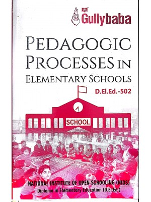 D.El.Ed.502 Pedagogic Processes in Elementary Schools - NIOS Guide For D El Ed 502 ( English Medium) GPH Publications